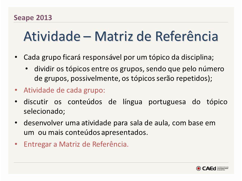 Atividade – Matriz de Referência Cada grupo ficará responsável por um tópico da disciplina; dividir os tópicos entre os grupos, sendo que pelo número