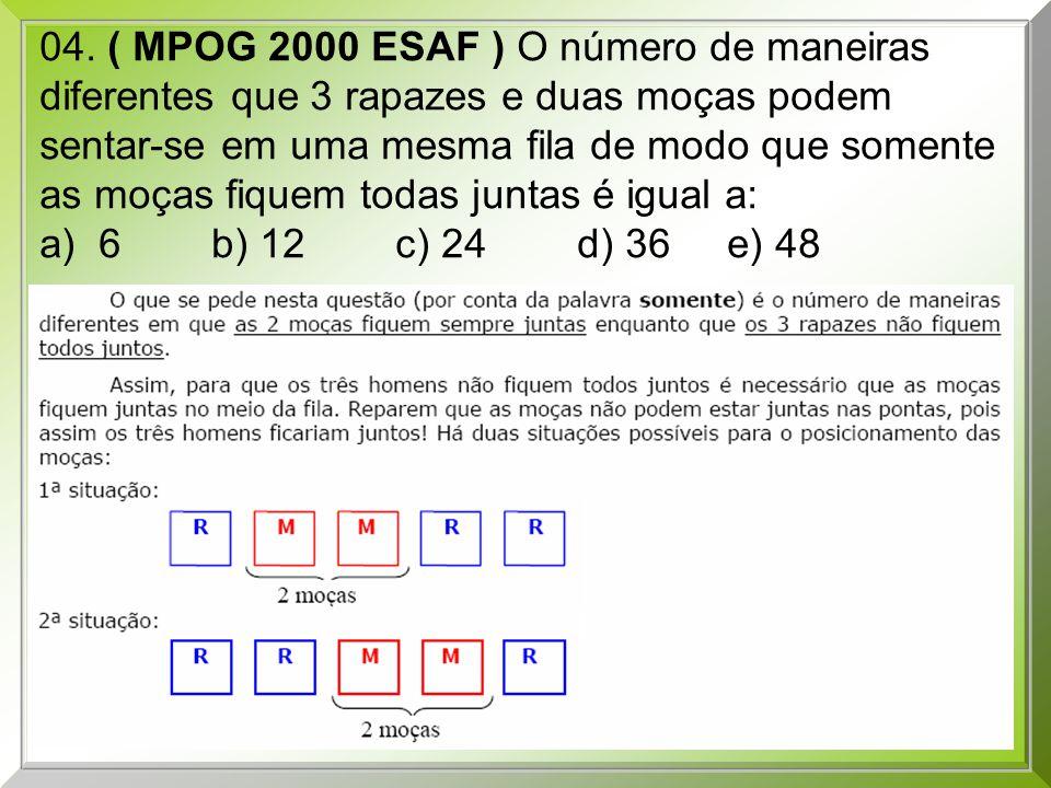 04. ( MPOG 2000 ESAF ) O número de maneiras diferentes que 3 rapazes e duas moças podem sentar-se em uma mesma fila de modo que somente as moças fique