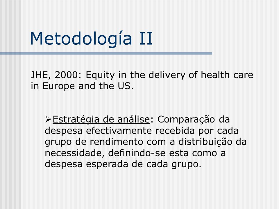 Metodología II JHE, 2000: Equity in the delivery of health care in Europe and the US.