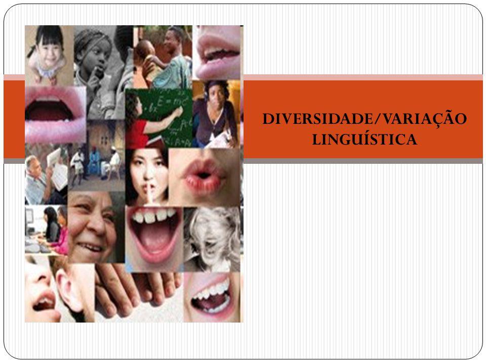 DIVERSIDADE/VARIAÇÃO LINGUÍSTICA
