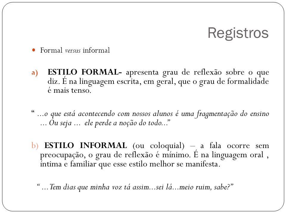 Registros Formal versus informal a) ESTILO FORMAL- apresenta grau de reflexão sobre o que diz. É na linguagem escrita, em geral, que o grau de formali