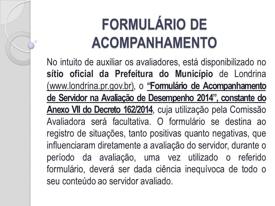 FORMULÁRIO DE ACOMPANHAMENTO No intuito de auxiliar os avaliadores, está disponibilizado no sítio oficial da Prefeitura do Município de Londrina (www.