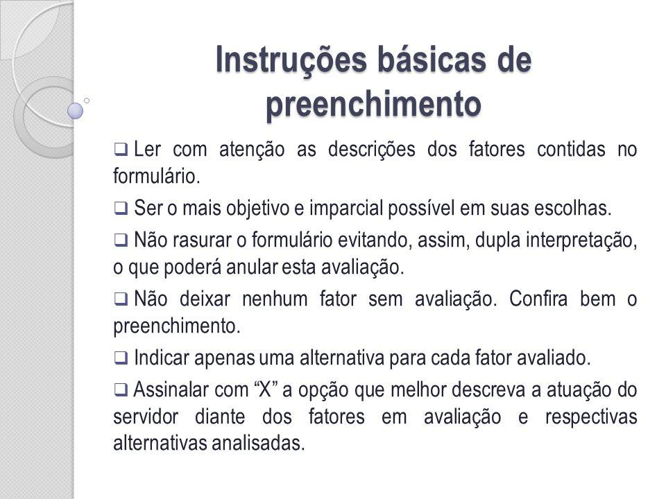 Instruções básicas de preenchimento Ler com atenção as descrições dos fatores contidas no formulário. Ser o mais objetivo e imparcial possível em suas