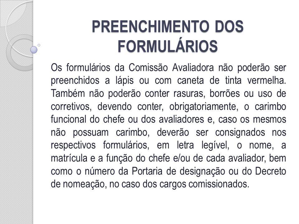 PREENCHIMENTO DOS FORMULÁRIOS Os formulários da Comissão Avaliadora não poderão ser preenchidos a lápis ou com caneta de tinta vermelha. Também não po