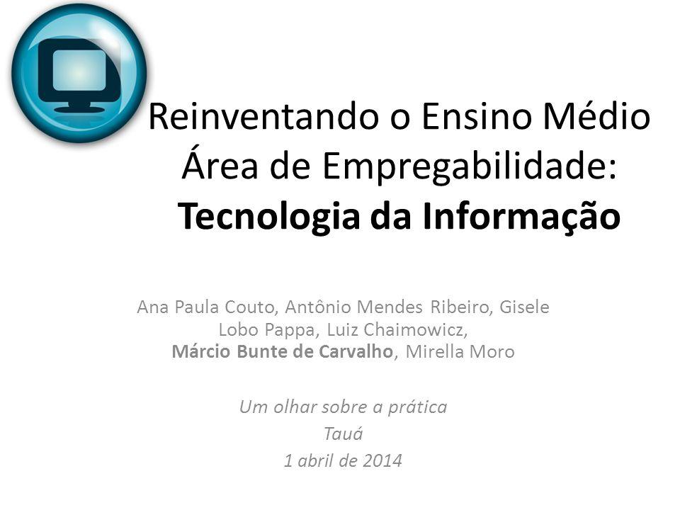 Reinventando o Ensino Médio Área de Empregabilidade: Tecnologia da Informação Ana Paula Couto, Antônio Mendes Ribeiro, Gisele Lobo Pappa, Luiz Chaimow