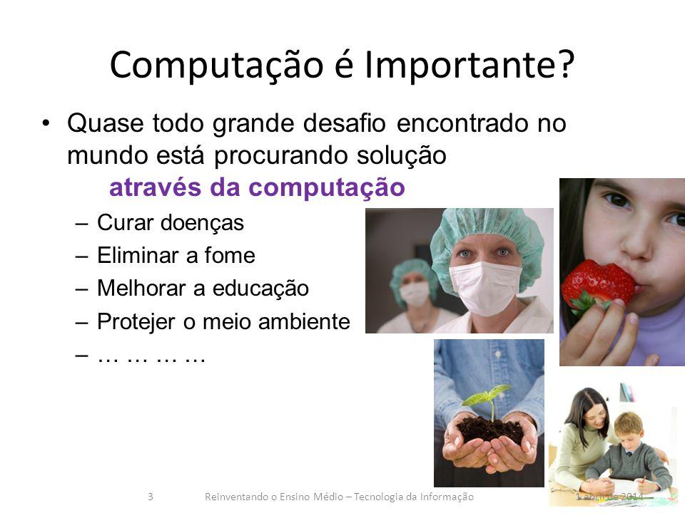 Ciência da Computação Ciência da Computação 1 abril de 2014Reinventando o Ensino Médio – Tecnologia da Informação4