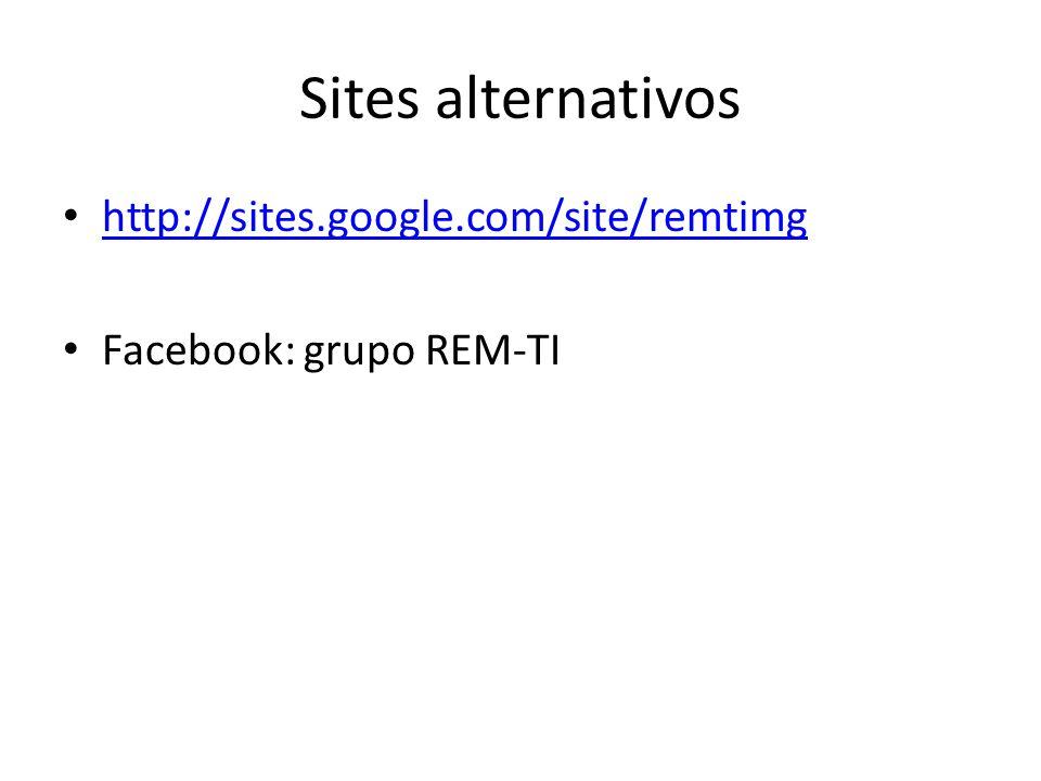 Sites alternativos http://sites.google.com/site/remtimg Facebook: grupo REM-TI