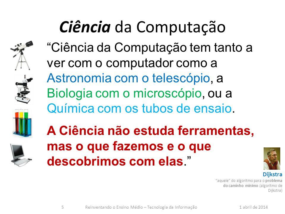 Ciência da Computação Ciência da Computação tem tanto a ver com o computador como a Astronomia com o telescópio, a Biologia com o microscópio, ou a Qu