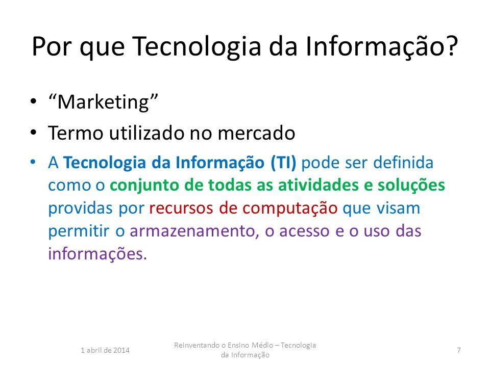 Por que Tecnologia da Informação? Marketing Termo utilizado no mercado A Tecnologia da Informação (TI) pode ser definida como o conjunto de todas as a