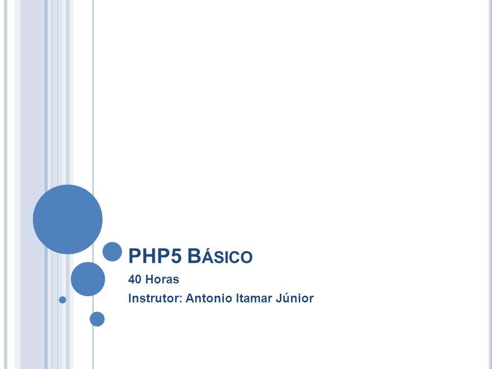PHP5 B ÁSICO 40 Horas Instrutor: Antonio Itamar Júnior