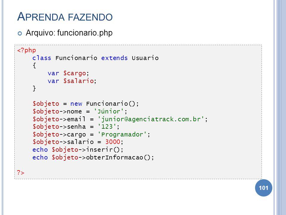 A PRENDA FAZENDO Arquivo: funcionario.php 101 <?php class Funcionario extends Usuario { var $cargo; var $salario; } $objeto = new Funcionario(); $obje