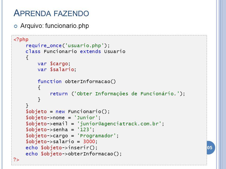 A PRENDA FAZENDO Arquivo: funcionario.php 105 <?php require_once('usuario.php'); class Funcionario extends Usuario { var $cargo; var $salario; functio