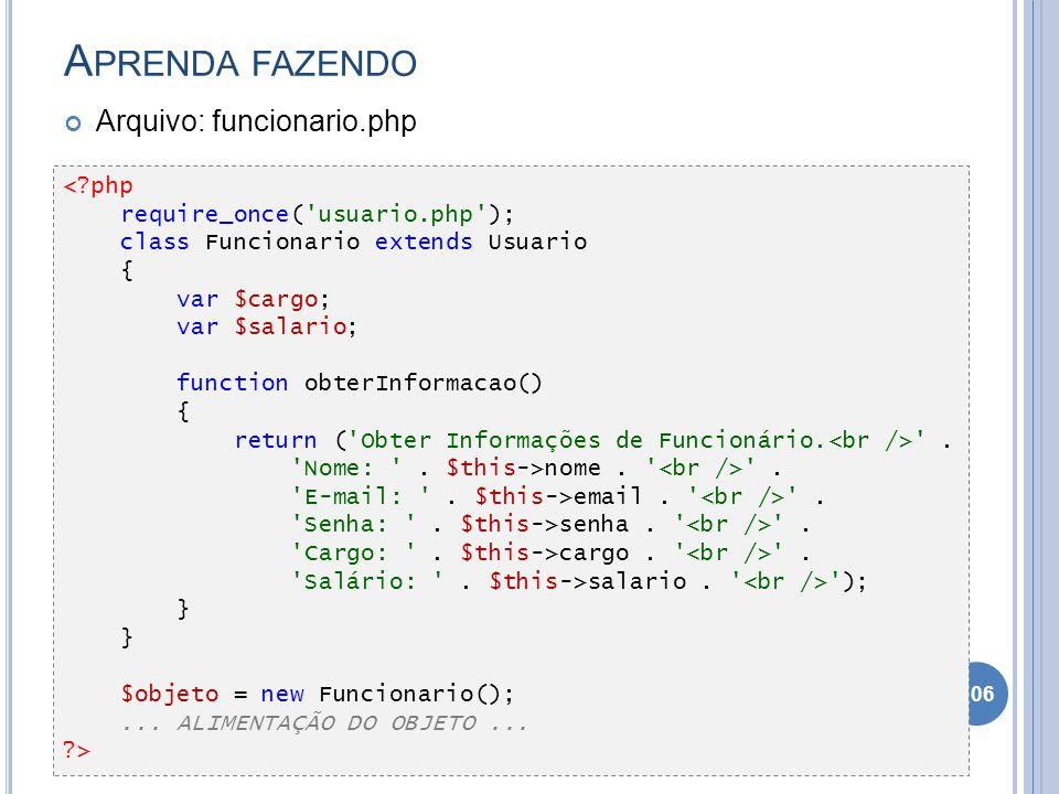 A PRENDA FAZENDO Arquivo: funcionario.php 106 <?php require_once('usuario.php'); class Funcionario extends Usuario { var $cargo; var $salario; functio