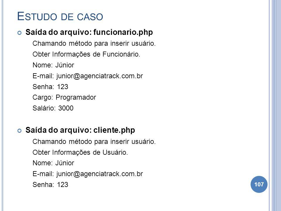 E STUDO DE CASO Saída do arquivo: funcionario.php Chamando método para inserir usuário. Obter Informações de Funcionário. Nome: Júnior E-mail: junior@