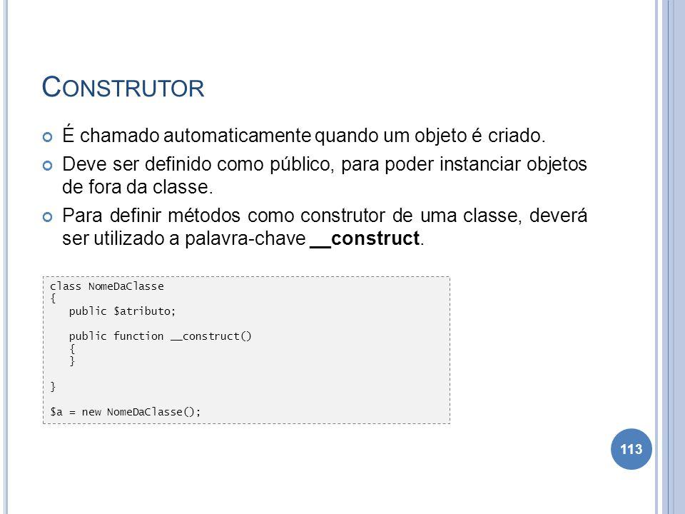 C ONSTRUTOR É chamado automaticamente quando um objeto é criado. Deve ser definido como público, para poder instanciar objetos de fora da classe. Para