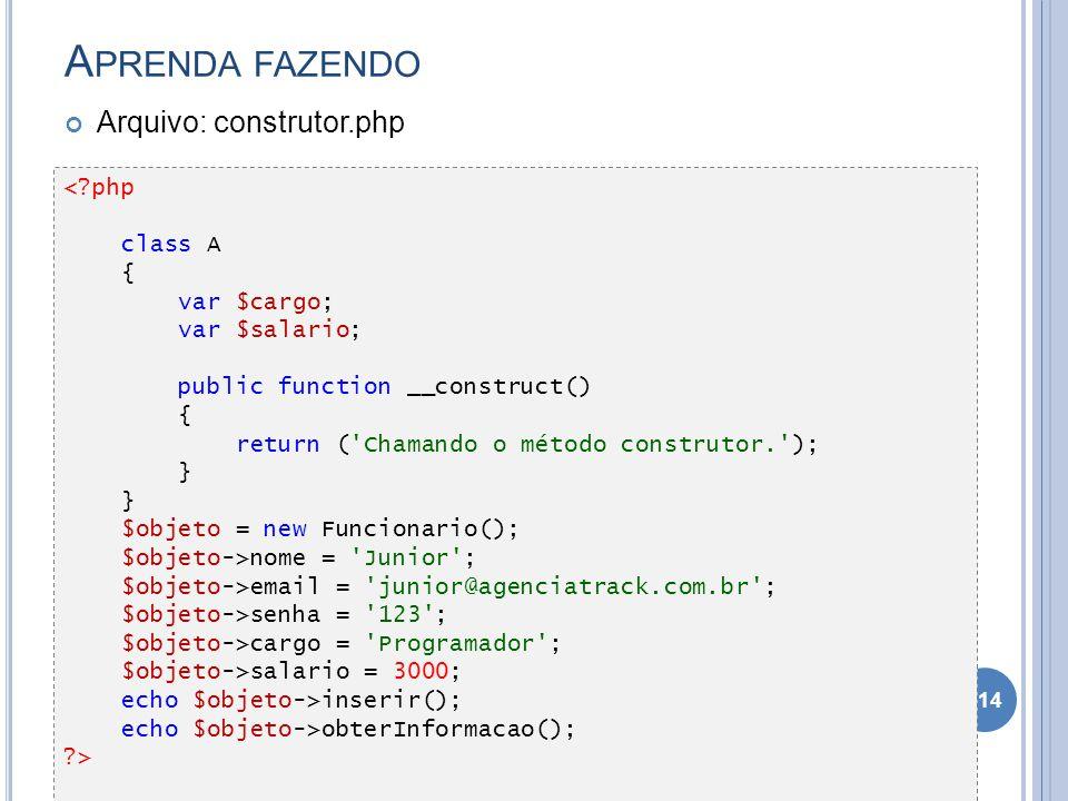 A PRENDA FAZENDO Arquivo: construtor.php 114 <?php class A { var $cargo; var $salario; public function __construct() { return ('Chamando o método cons
