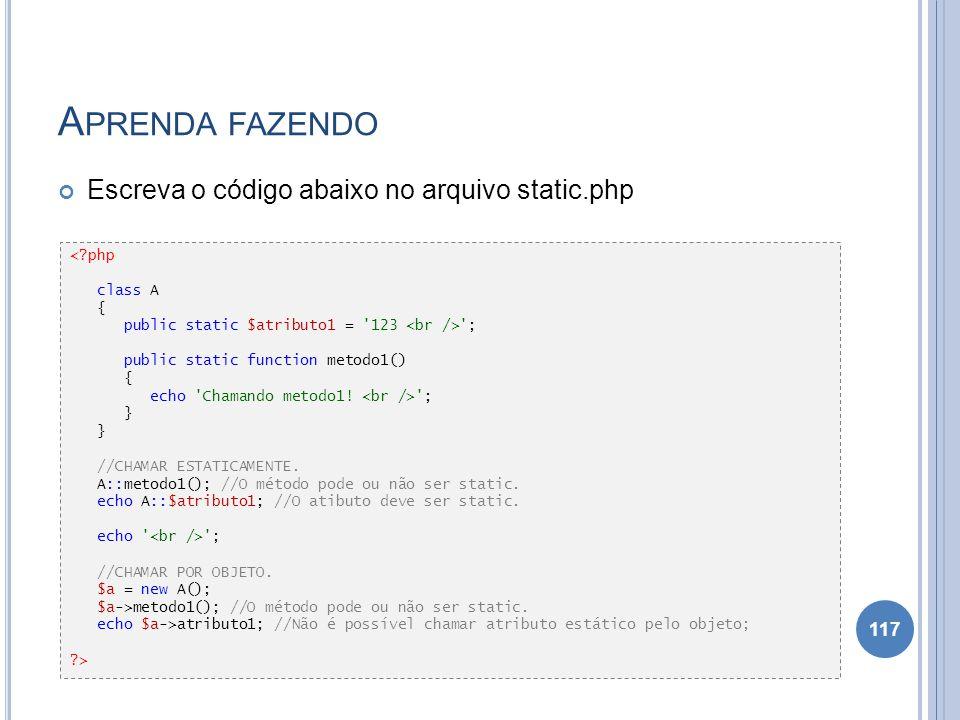 A PRENDA FAZENDO Escreva o código abaixo no arquivo static.php 117 <?php class A { public static $atributo1 = '123 '; public static function metodo1()