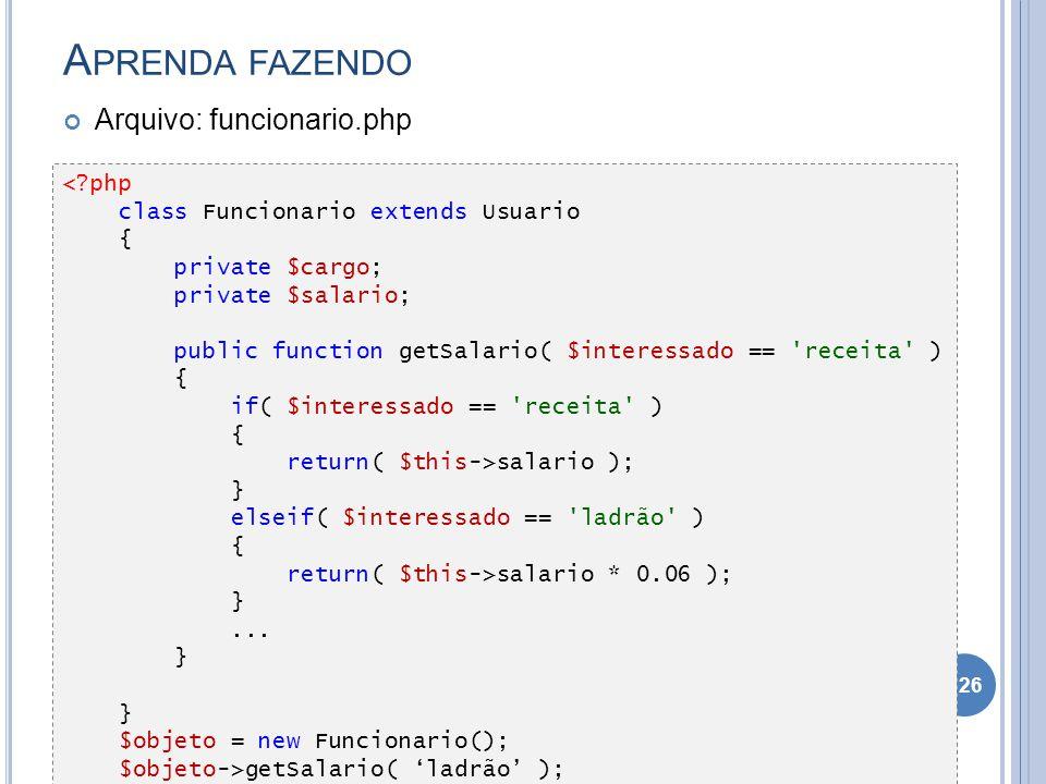 A PRENDA FAZENDO Arquivo: funcionario.php 126 <?php class Funcionario extends Usuario { private $cargo; private $salario; public function getSalario(