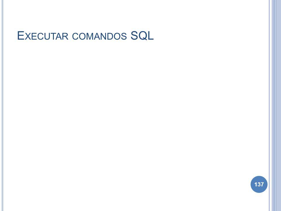 E XECUTAR COMANDOS SQL 137