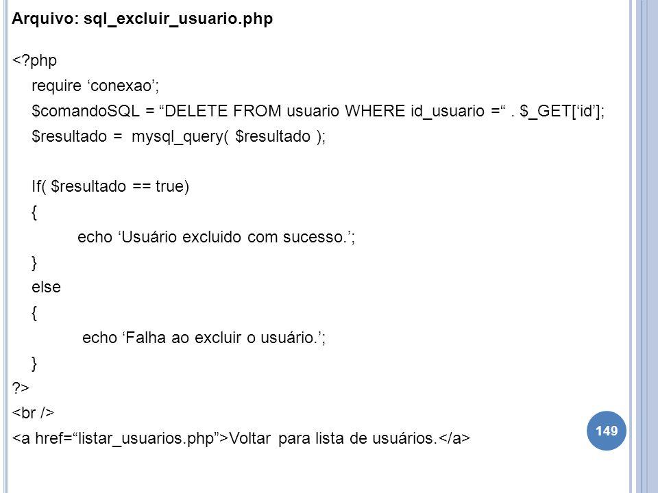 Arquivo: sql_excluir_usuario.php <?php require conexao; $comandoSQL = DELETE FROM usuario WHERE id_usuario =. $_GET[id]; $resultado = mysql_query( $re