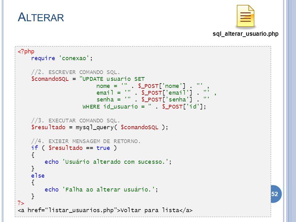A LTERAR 152 <?php require 'conexao'; //2. ESCREVER COMANDO SQL. $comandoSQL =