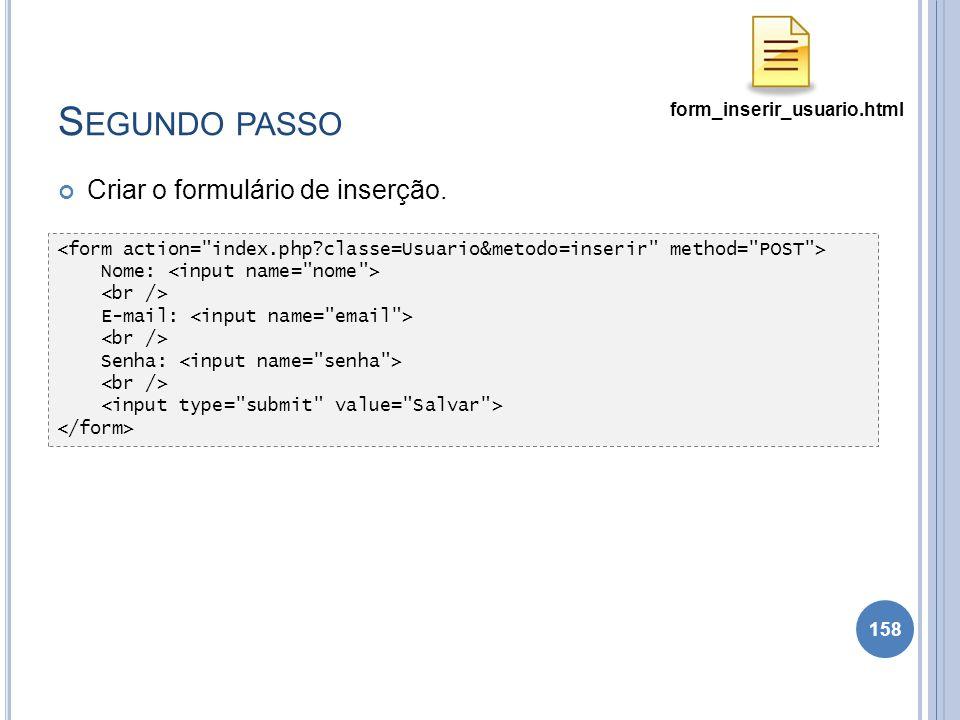 S EGUNDO PASSO Criar o formulário de inserção. 158 Nome: E-mail: Senha: form_inserir_usuario.html