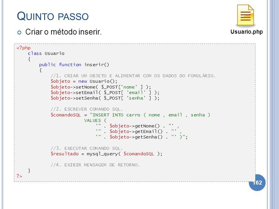 Q UINTO PASSO Criar o método inserir. Complete os gets e sets para todos os atributos. 162 <?php class Usuario { public function inserir() { //1. CRIA