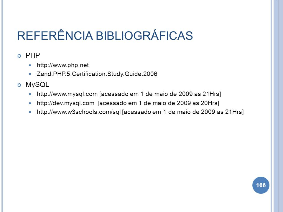 REFERÊNCIA BIBLIOGRÁFICAS PHP http://www.php.net Zend.PHP.5.Certification.Study.Guide.2006 MySQL http://www.mysql.com [acessado em 1 de maio de 2009 a