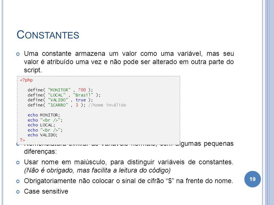 C ONSTANTES Uma constante armazena um valor como uma variável, mas seu valor é atribuído uma vez e não pode ser alterado em outra parte do script. Nom