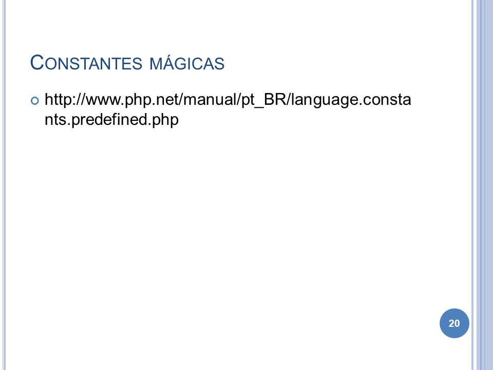 C ONSTANTES MÁGICAS http://www.php.net/manual/pt_BR/language.consta nts.predefined.php 20