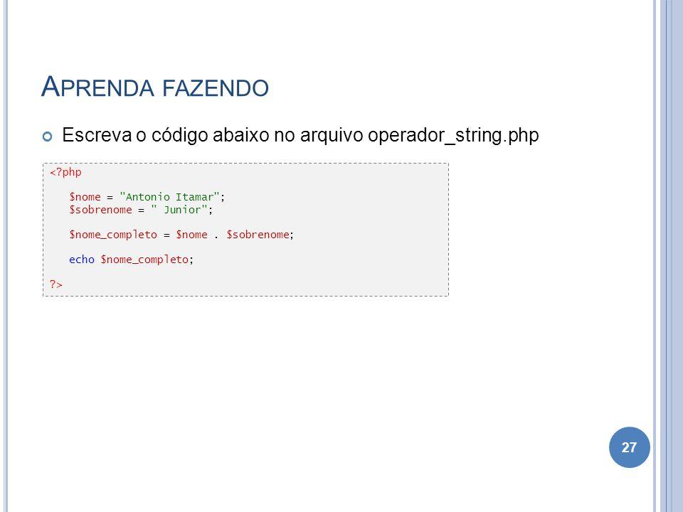 A PRENDA FAZENDO Escreva o código abaixo no arquivo operador_string.php 27 <?php $nome =