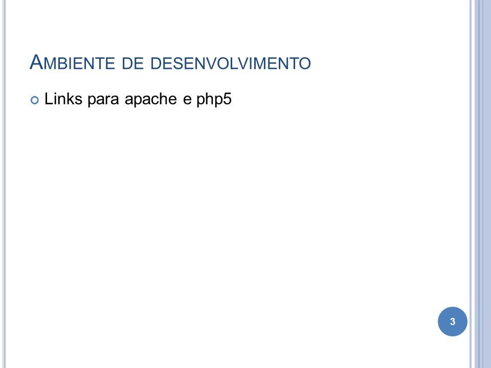 A MBIENTE DE DESENVOLVIMENTO Links para apache e php5 3