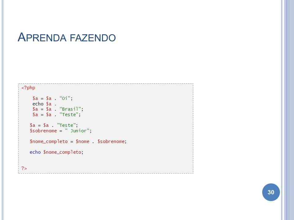 A PRENDA FAZENDO 30 <?php $a = $a. Oi