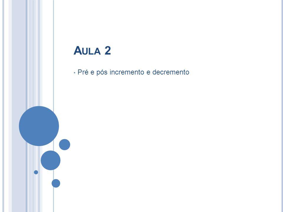 A ULA 2 Pré e pós incremento e decremento