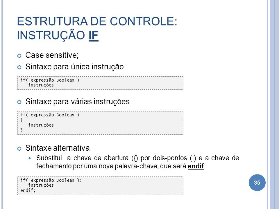 ESTRUTURA DE CONTROLE: INSTRUÇÃO IF Case sensitive; Sintaxe para única instrução Sintaxe para várias instruções Sintaxe alternativa Substitui a chave
