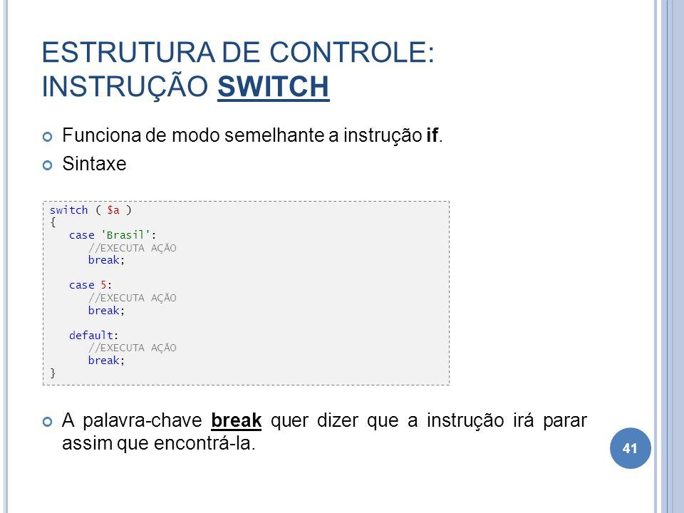ESTRUTURA DE CONTROLE: INSTRUÇÃO SWITCH Funciona de modo semelhante a instrução if. Sintaxe A palavra-chave break quer dizer que a instrução irá parar