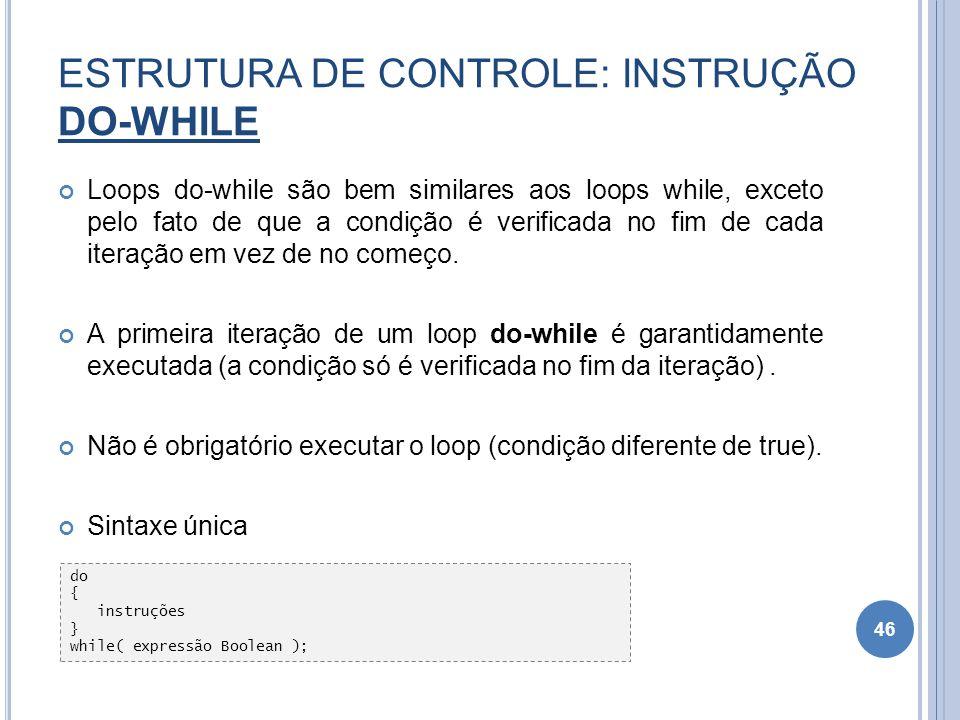 ESTRUTURA DE CONTROLE: INSTRUÇÃO DO-WHILE Loops do-while são bem similares aos loops while, exceto pelo fato de que a condição é verificada no fim de