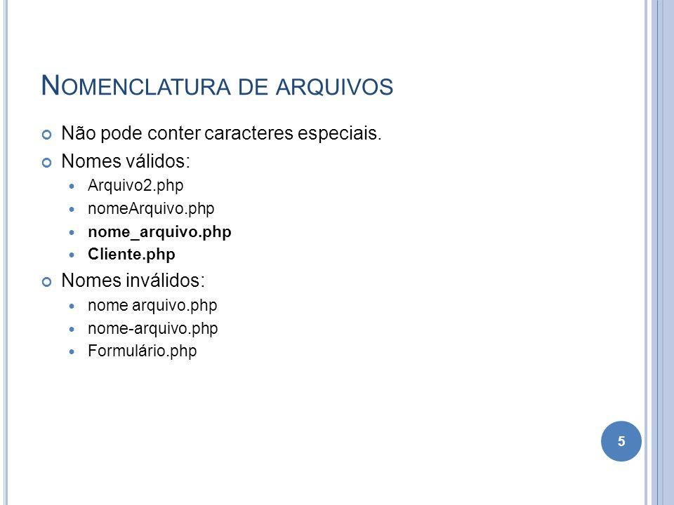 N OMENCLATURA DE ARQUIVOS Não pode conter caracteres especiais. Nomes válidos: Arquivo2.php nomeArquivo.php nome_arquivo.php Cliente.php Nomes inválid