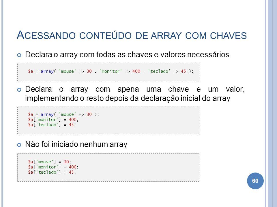 A CESSANDO CONTEÚDO DE ARRAY COM CHAVES Declara o array com todas as chaves e valores necessários Declara o array com apena uma chave e um valor, impl