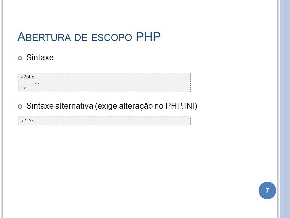 A BERTURA DE ESCOPO PHP Sintaxe Sintaxe alternativa (exige alteração no PHP.INI) 7 <?php... ?>