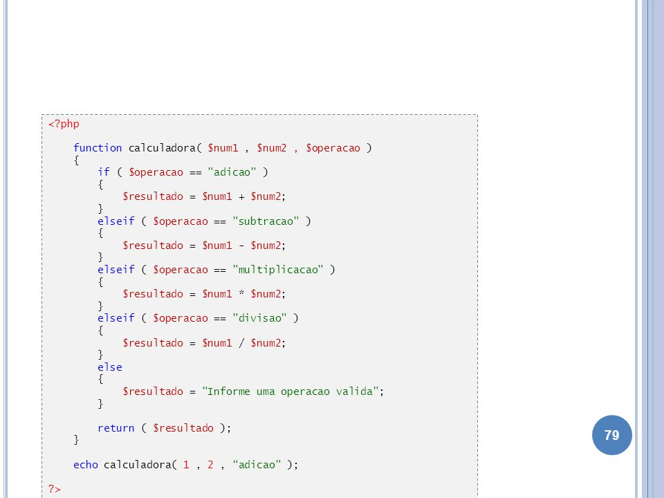 79 <?php function calculadora( $num1, $num2, $operacao ) { if ( $operacao ==