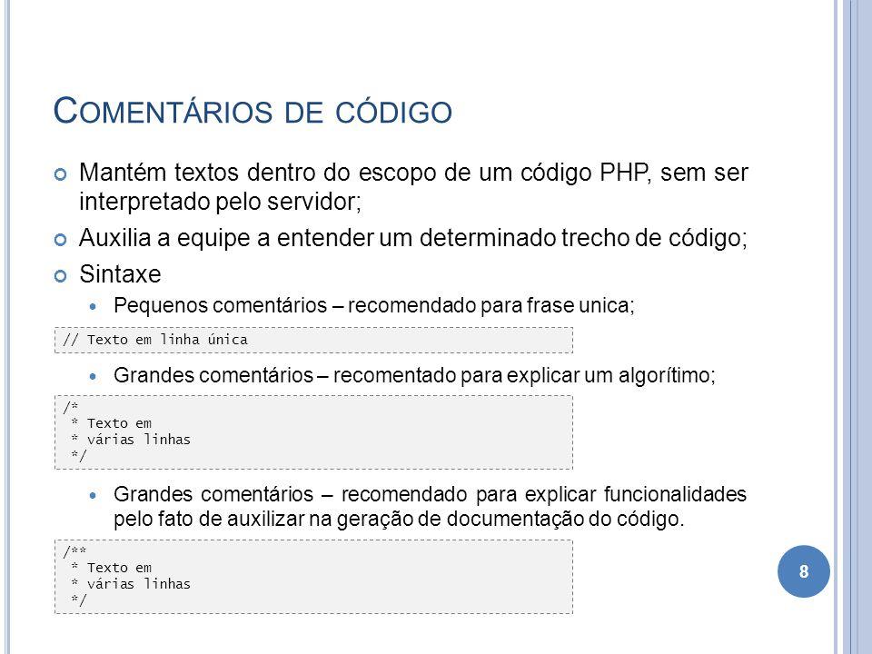 C OMENTÁRIOS DE CÓDIGO Mantém textos dentro do escopo de um código PHP, sem ser interpretado pelo servidor; Auxilia a equipe a entender um determinado