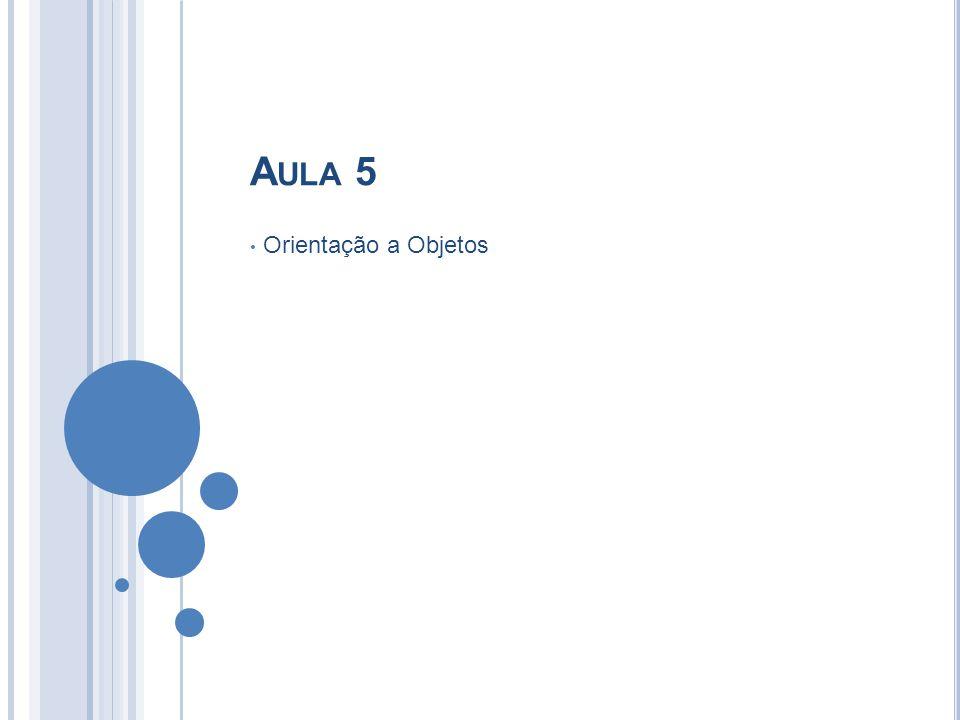 A ULA 5 Orientação a Objetos