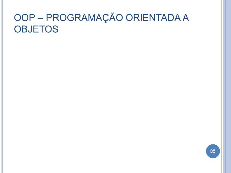 OOP – PROGRAMAÇÃO ORIENTADA A OBJETOS 85