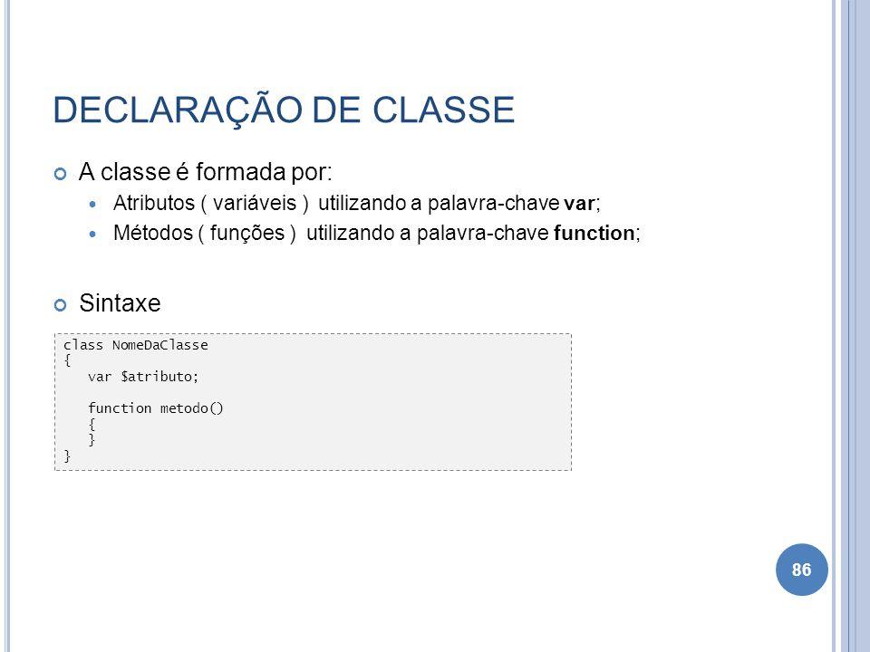 DECLARAÇÃO DE CLASSE A classe é formada por: Atributos ( variáveis ) utilizando a palavra-chave var; Métodos ( funções ) utilizando a palavra-chave fu