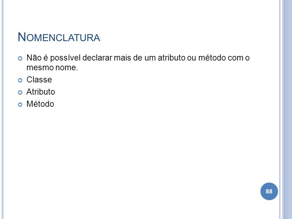 N OMENCLATURA Não é possível declarar mais de um atributo ou método com o mesmo nome. Classe Atributo Método 88