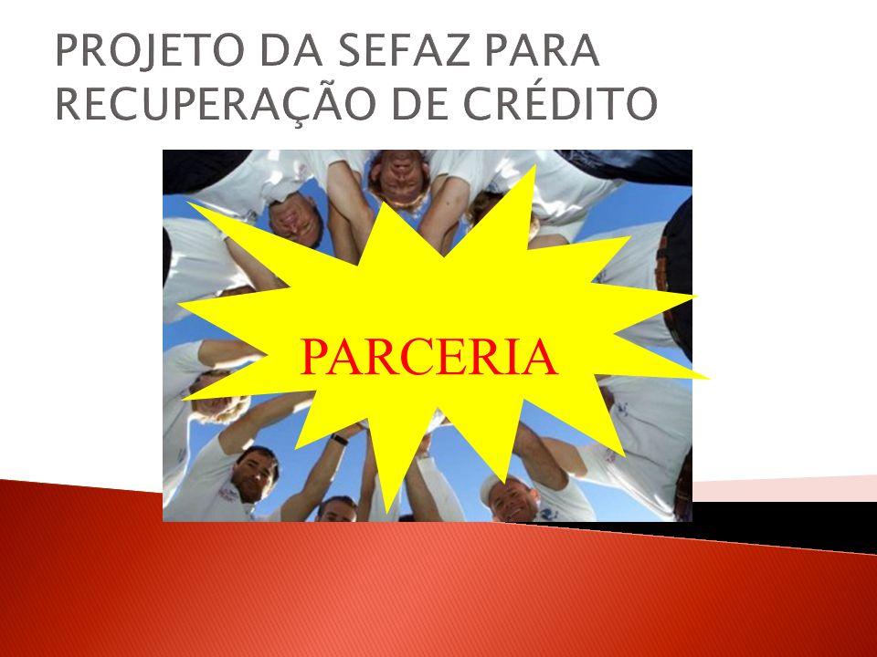 PROJETO DA SEFAZ PARA RECUPERAÇÃO DE CRÉDITO PARCERIA
