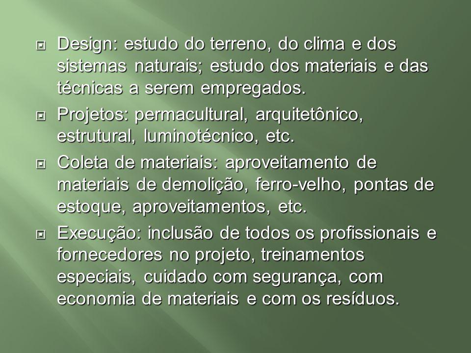 Design: estudo do terreno, do clima e dos sistemas naturais; estudo dos materiais e das técnicas a serem empregados. Design: estudo do terreno, do cli