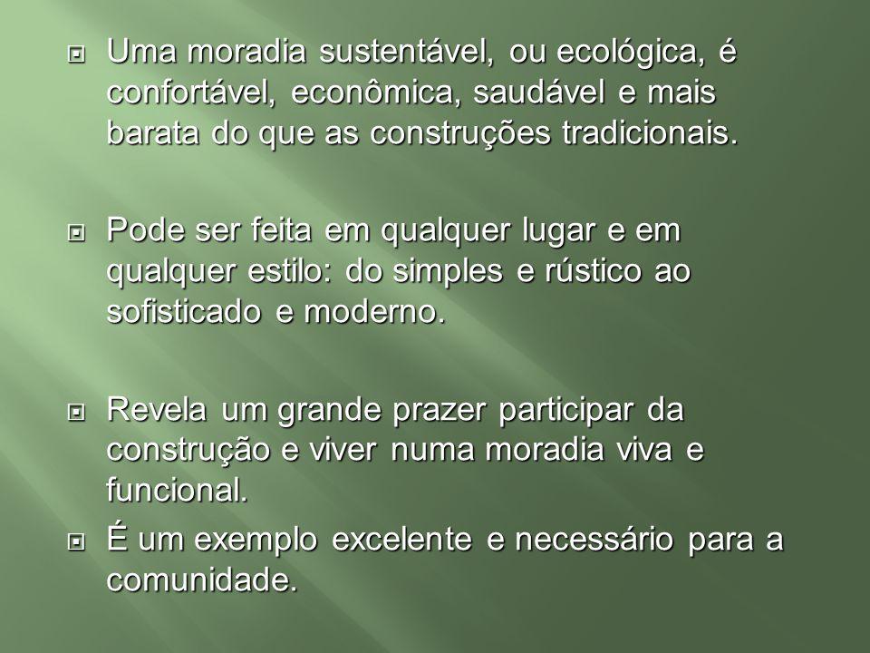 Uma moradia sustentável, ou ecológica, é confortável, econômica, saudável e mais barata do que as construções tradicionais. Uma moradia sustentável, o