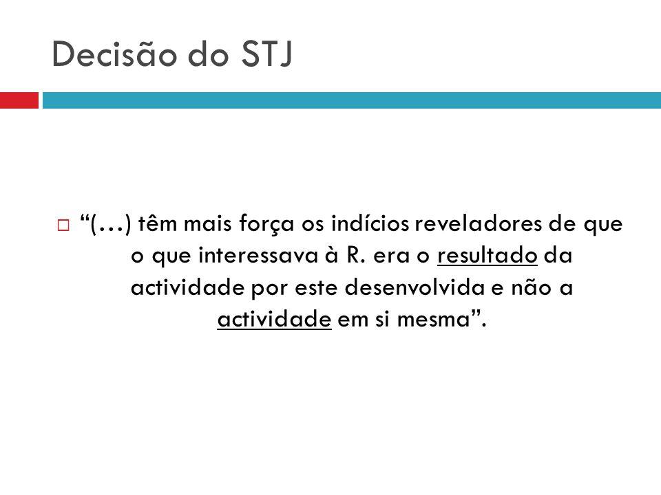 Decisão do STJ (…) têm mais força os indícios reveladores de que o que interessava à R. era o resultado da actividade por este desenvolvida e não a ac